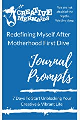 Redefining Myself After Motherhood First Dive: Journal Prompts 7 Days To Start Unblocking Your Creative & Vibrant Life (Creative Mama Deep Dives Book 1) Kindle Edition
