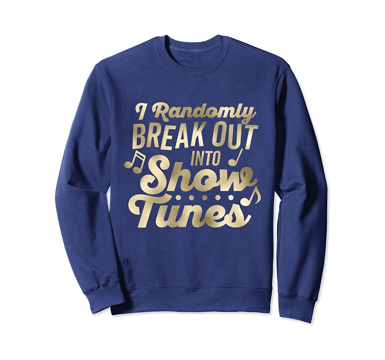 I Randomly Break Out Into Show Tunes Sweatshirt (Gold)-fa