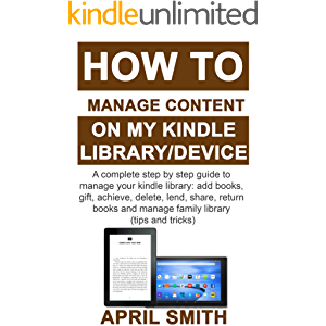 HOW TO MANAGE CONTENT ON MY KINDLE LIBRARY/DEVICE: A complete step by step guide to manage your kindle library: add…