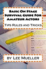 Basic On Stage Survival Guide For Amateur Actors: Tips Rules And Tricks Kindle Edition