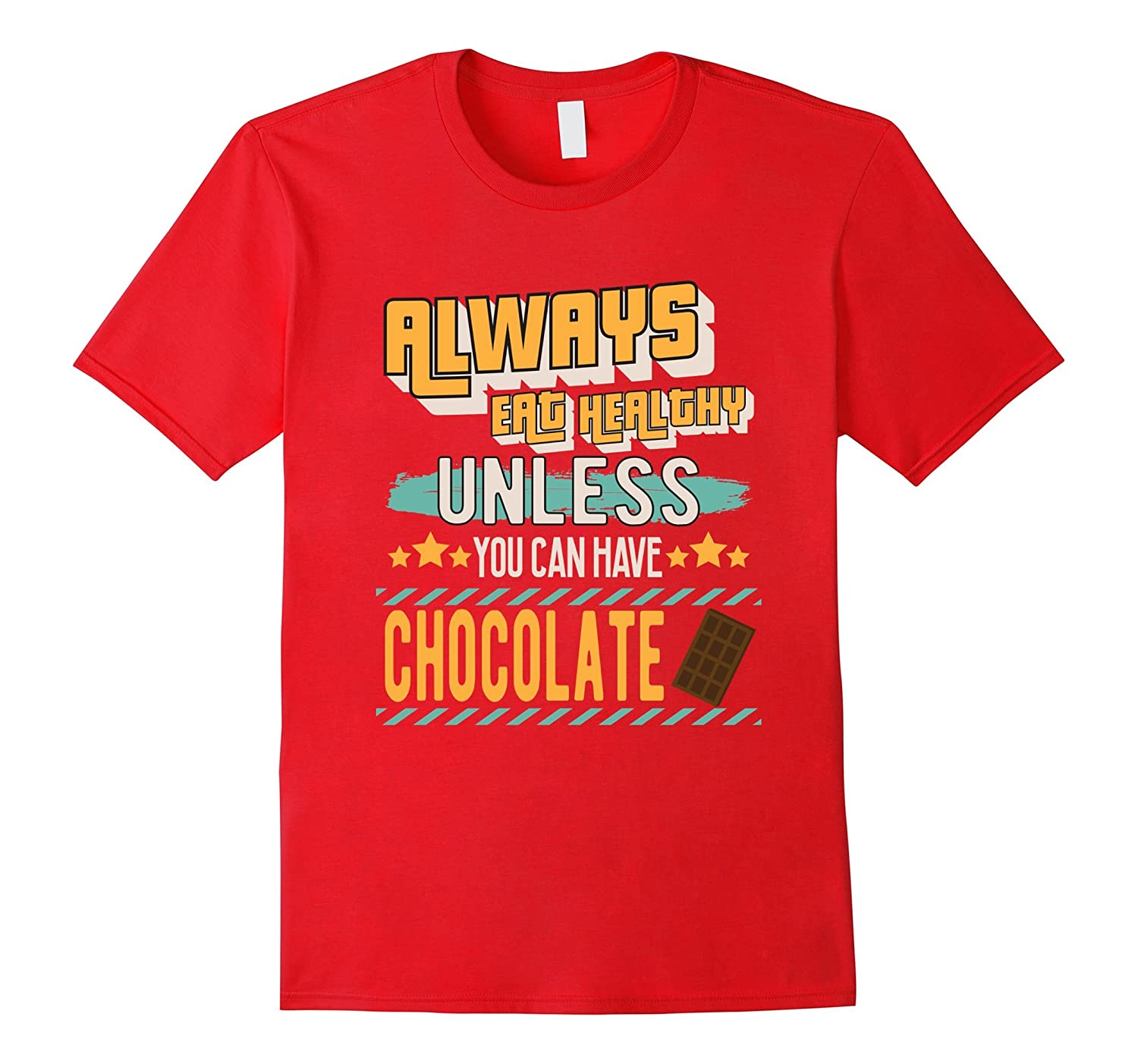 Always Eat Healthy Unless You Can Eat Chocolate T-Shirt-4LVS