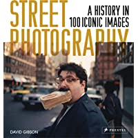 Street Photography: A History in 100 Iconic Photographs: A History in 100 Iconic Images
