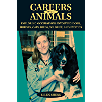 Careers with Animals: Exploring Occupations Involving Dogs, Horses, Cats, Birds, Wildlife, and Exotics