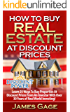 How to Buy Real Estate At Discount Prices: Learn 25 Ways to Buy Properties At Discount Prices From An Investor With Over 30 Years of Real World Investing! (English Edition)