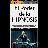 El Poder de la HIPNOSIS: Manual Teórico-Práctico de Formación en HIPNOSIS y el Desarrollo de Habilidades Hipnóticas Persuasivas (PNL Aplicada, Influencia, ... Sugestión e Hipnosis - Volumen 1 de 3)