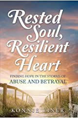 Rested Soul, Resilient Heart: Finding Hope in the Storms of Abuse and Betrayal Kindle Edition