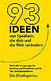 93 Ideen von Speakern, die dich und die Welt verändern: Wertvolle Anregungen für Business und Privatleben von 93 Vor- und Querdenkern (German Edition)
