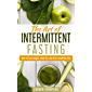 Intermittent Fasting: The Art of Intermittent Fasting: How to Lose Weight, Shed Fat, and Live a Healthier Life (English Edition)