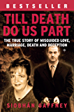 Till Death Do Us Part: The true story of misguided love, marriage, death and deception.