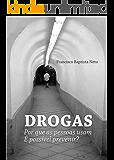 DROGAS: Por que as pessoas usam? É possível prevenir?