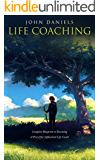 Life Coaching: Complete Blueprint to Becoming a Powerful Influential Life Coach (Life coaching, Life improvement, positive thinking, coaching, better leadership, goals, consulting)