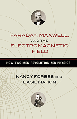 Faraday, Maxwell, and the Electromagnetic Field: How Two Men Revolutionized Physics (English Edition)