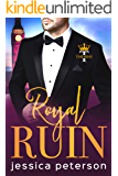 Royal Ruin: A Second Chance Royal Romance (Thorne Monarchs Book 1)