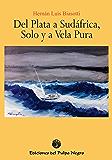 Del Plata a Sudáfrica, solo y a vela pura (Spanish Edition)