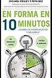 En forma en 10 minutos: ¿Quieres un cuerpo atlético y saludable? 10 minutos x día; 3 x semana (Técnicas corporales)