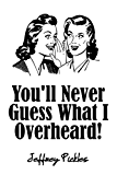You'll Never Guess What I Overheard!: A Collection of Humorous Quotes