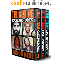 True Crime Case Histories - (Books 1, 2 & 3): 32 Disturbing True Crime Stories (3 Book True Crime Collection)