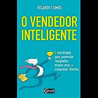 O vendedor inteligente: 5 estratégias para aumentar resultados, vender mais e conquistar clientes