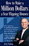 How to Make a Million Dollars a Year Flipping Houses: The Nation's Leading Expert on Flipping Houses Reveals How to Flip 40 Houses a Year and Make $25,000 (or More) Per Deal
