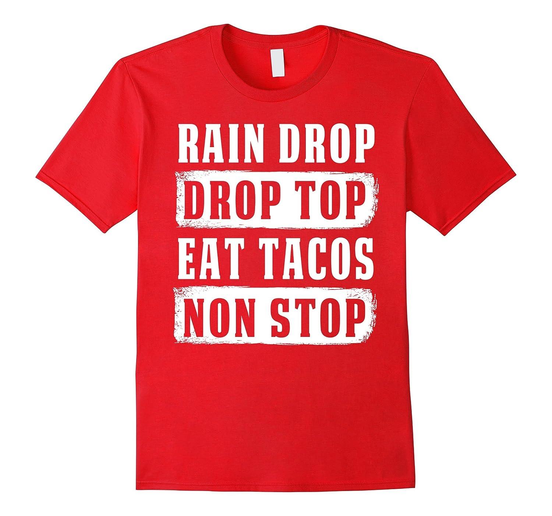 Rain Drop Drop Top Eat Tacos Non Stop T-shirt-TD