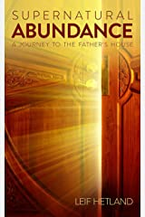 Supernatural Abundance: A Journey To The Father's House Kindle Edition