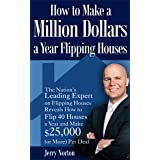How to Make a Million Dollars a Year Flipping Houses: The Nation's Leading Expert on Flipping Houses Reveals How to Flip 40 H