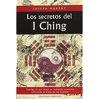 Los secretos del I Ching, consiga lo que desea en cualquier situación utilizando el libro de los cambios (CARTOMANCIA)