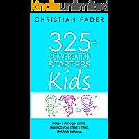 325+ Conversation Starters for Kids: Forge a stronger bond. Develop your child's mind. Get kids talking.