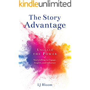 The Story Advantage: Unleash the Power of Storytelling to Engage, Inspire, and Influence
