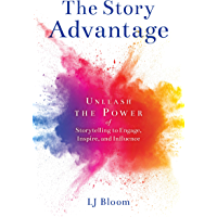 The Story Advantage: Unleash the Power of Storytelling to Engage, Inspire, and Influence (English Edition)