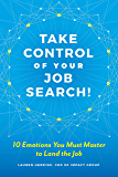 Take Control of Your Job Search: 10 Emotions You Must Master to Land the Job