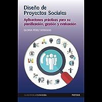 Diseño de Proyectos Sociales: Aplicaciones prácticas para su planificación, gestión y evaluación (Guías para la formación nº 12)