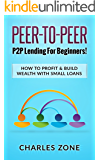 Peer-To-Peer: P2P Lending For Beginners! How To Profit & Build Wealth With Small Loans
