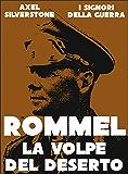 Rommel, la Volpe del Deserto (Signori della Guerra Vol. 6)