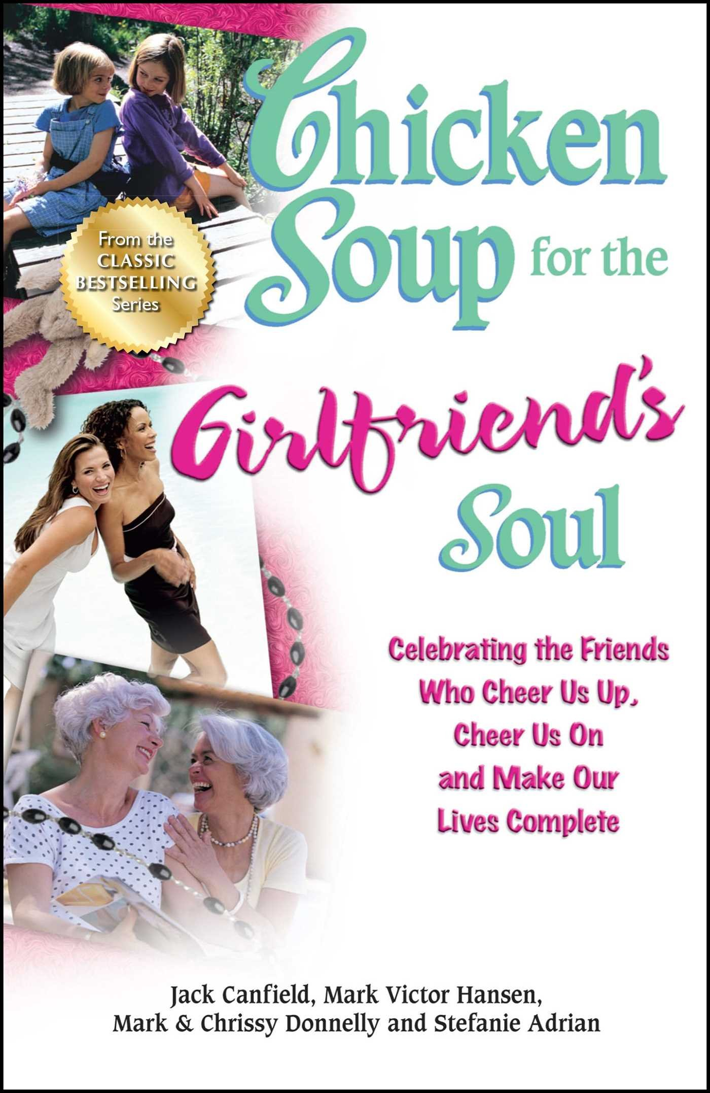 Download Chicken Soup for the Girlfriend's Soul: Celebrating the Friends Who Cheer Us Up, Cheer Us On and Make Our Lives Complete (Chicken Soup for the Soul) ebook