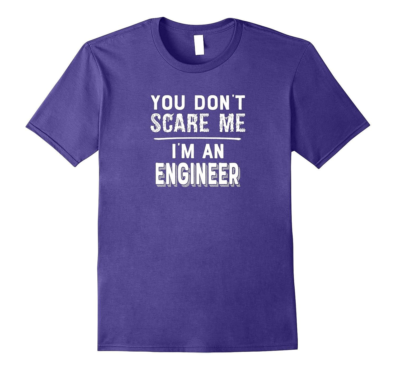 You Dont Scare Me Im an Engineer T-Shirt  Halloween Shirt-TJ