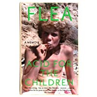 Acid For The Children - The autobiography of Flea, the Red Hot Chili Peppers legend: The autobiography of Flea, the Red…