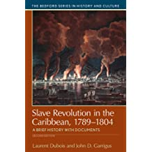 Slave Revolution in the Caribbean, 1789-1804 (Bedford Series in History and Cultural) Sep 2, 2016