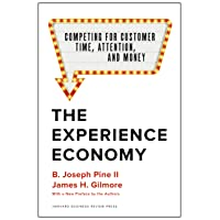 The Experience Economy, With a New Preface by the Authors: Competing for Customer...