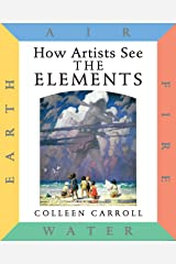How Artists See: The Elements: Earth Air Fire Water (How Artist See, 5) Hardcover