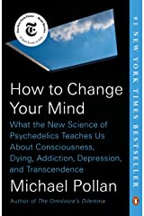 How to Change Your Mind: What the New Science of Psychedelics Teaches Us About Consciousness, Dying, Addiction, Depression, and Transcendence Paperback