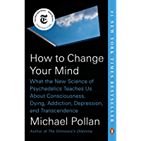 How to Change Your Mind: What the New Science of Psychedelics Teaches Us About Consciousness, Dying, Addiction, Depression, and Transcendence (English Edition)