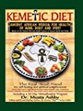 The Kemetic Diet: Food For Body, Mind and Soul, A