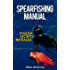 Spearfishing Manual: Insider Secrets of Spearfishing for Beginners to Die-Hard Spearos (Spearfishing and Freediving Book 1)