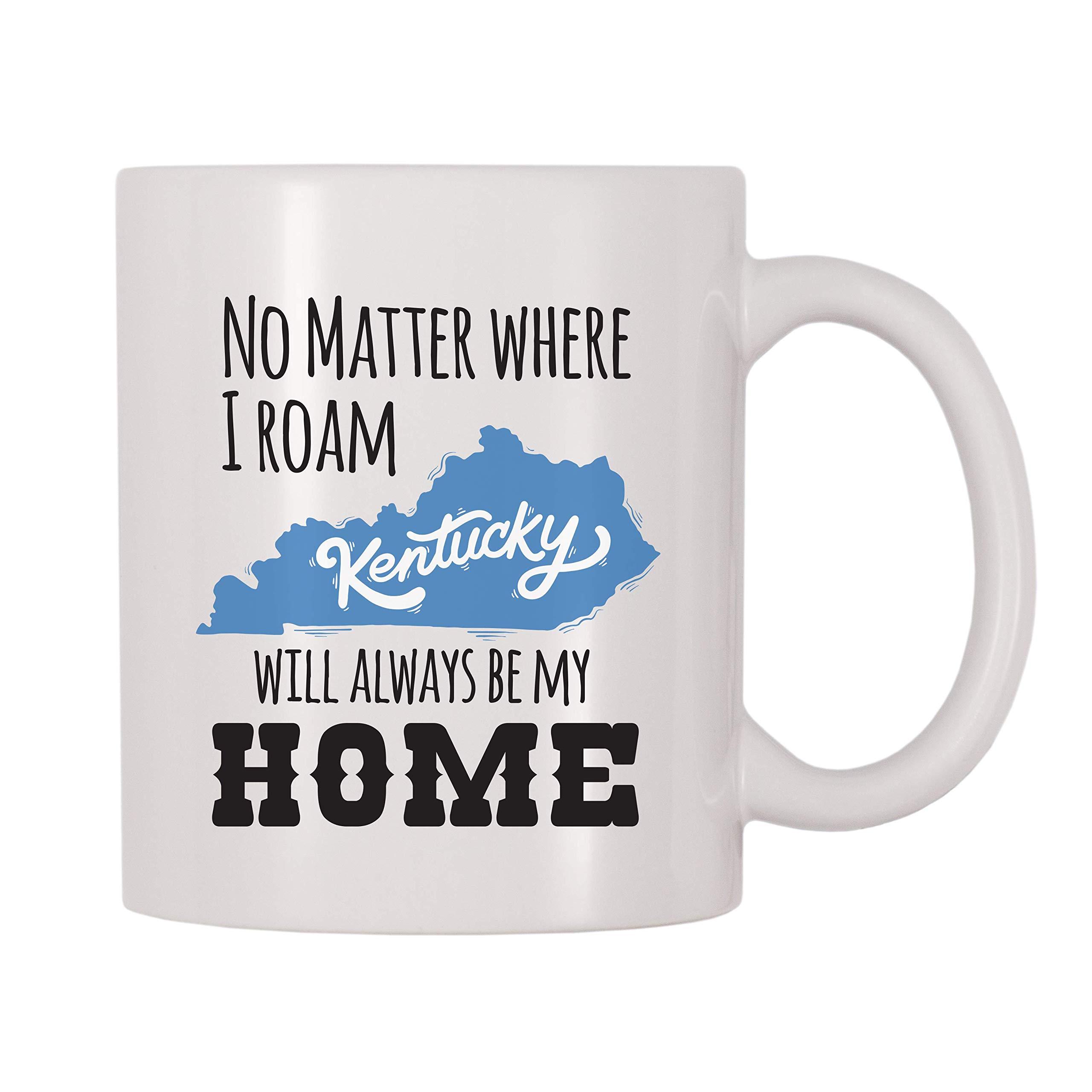 4 All Times No Matter Where I Roam Kentucky Will Always Be My Home Coffee Mug (11 oz)