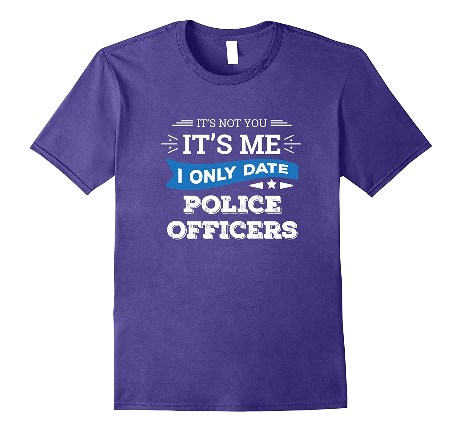 It's Not You I Only Date Police Officers Dating T-Shirt-Art