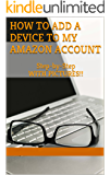 Amazon.com: How to Add Another Device to Your Account: How ...