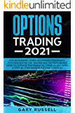 Options Trading 2021: For Beginners. Learn Advanced Strategies, Psychology Of The Trader And Secrets About How To…