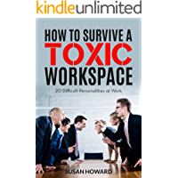 HOW TO SURVIVE A TOXIC WORKSPACE: 20 Difficult Personalities at Work (English Edition)