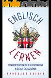 Englisch lernen: Mit Kurzgeschichten und Gedächtnistraining in 30 Tagen Englisch lernen (BONUS: zahlreiche Übungen inkl. Lösungen)